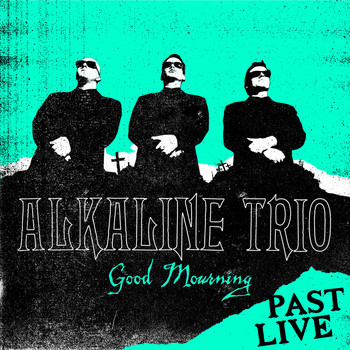 Alkaline Trio - Good Mourning (Past Live)
