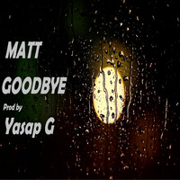 Matt - Goodbye