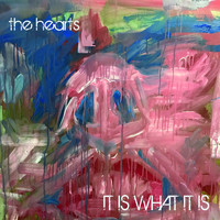 The Hearts - It Is What It Is