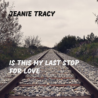 Jeanie Tracy - Is This My Last Stop for Love