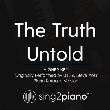 The Truth Untold (Higher Key - Originally Performed by BTS & Steve Aoki)  (Piano Karaoke Version)
