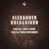 Alexander Volosnikov - And All These Songs, and All These Melodies
