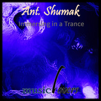 Ant. Shumak - Immersing in a Trance