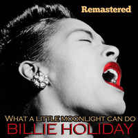 Billie Holiday - What a Little Moonlight Can Do (Remastered)