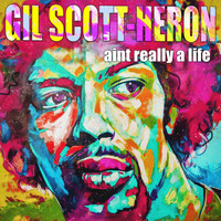 Gil Scott-Heron - Aint Really A Life