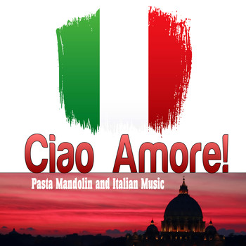 Various Artists - Ciao Amore! Pasta Mandolin and Italian Music