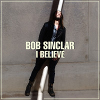 Bob Sinclar - I Believe (Radio Edit)