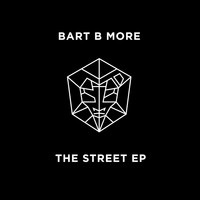 Bart B More - The Street EP