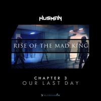 Husman - Rise Of The Mad King (Chapter 3 - Our Last Day)