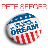 Pete Seeger - PETE SEEGER The Songs That Inspired A Dream