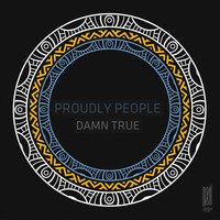 Proudly People - Damn True