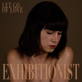 Exhibitionist - Let Go Of Love