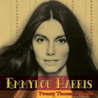Emmylou Harris - Twenty Thousand Roads (Exclude Spotify)