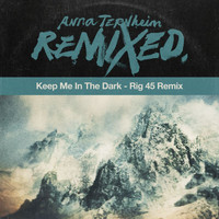 Anna Ternheim - Keep Me In The Dark (Rig 45 Remix)