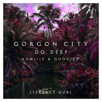Gorgon City - Go Deep (Terrace Dub)