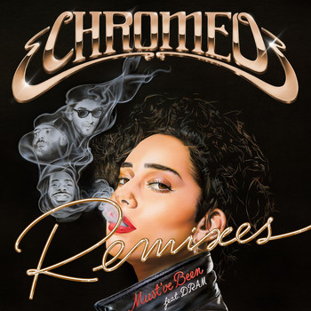 Chromeo - Must've Been (feat. DRAM) (Remixes)