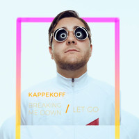 KAPPEKOFF - Breaking Me Down / Let Go