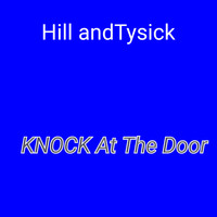 Hill andTysick / - KNOCK At The Door