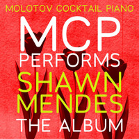 Molotov Cocktail Piano - MCP Performs Shawn Mendes: The Album