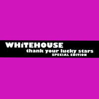 Whitehouse - Thank Your Lucky Stars - Special Edition