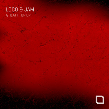 Loco & Jam - Heat It Up EP