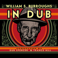 William S. Burroughs - In Dub (Selected by Dub Spencer & Trance Hill)