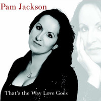 Pam Jackson - That's the Way Love Goes