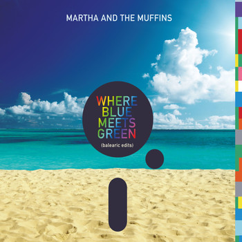 Martha & The Muffins - Where Blue Meets Green