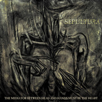 Sepultura - The Mediator Between Head And Hands Must Be The Heart (Bonus Version)