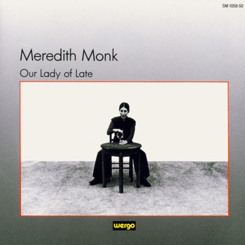 Meredith Monk - Monk: Our Lady of Late