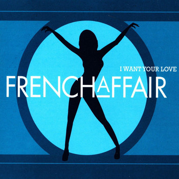 French Affair - I Want Your Love
