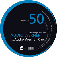 Audio Werner - Just Wanna Get Down Rmx