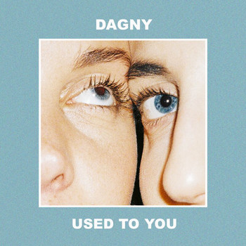 Dagny - Used To You