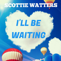Scottie Watters / - I'll Be Waiting