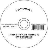 Jeff Samuel - I Think They Are Trying to Say Something