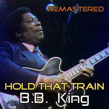 B. B. King - Hold That Train (Remastered)