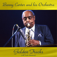 Benny Carter And His Orchestra - Golden Tracks (All Tracks Remastered)
