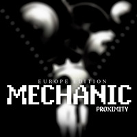 Proximity - Mechanic (Europe Edition)