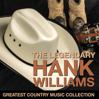 Hank Williams - The Legendary Hank Williams - Greatest Country Music Collection