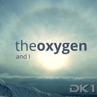 DK1 / - The Oxygen and I