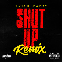 Trick Daddy - Shut Up (Remix) [feat. Duece Poppito & Trina] (Explicit)
