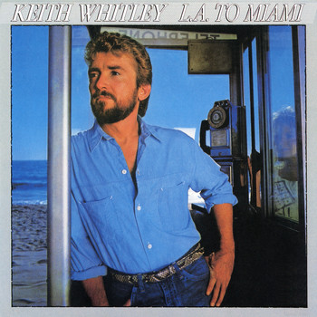 Keith Whitley - L.A. to Miami
