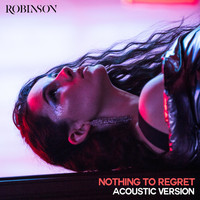 Robinson - Nothing to Regret (Acoustic Version [Explicit])