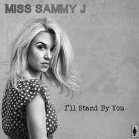 Miss Sammy J - I'll Stand By You