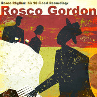 Rosco Gordon - The Rosco Rhythm (His 20 Finest Original Recordings)