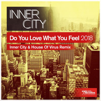 Inner City - Do You Love What You Feel 2018 (Inner City & House Of Virus Remix)