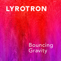 Lyrotron - Bouncing Gravity