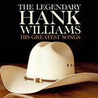 Hank Williams - The Legendary Hank Williams His Greatest Songs