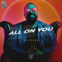 Loopers - All On You