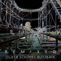 Oliver Schories - Blitzbahn Remixed
